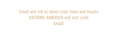 Email and tell us about your town and maybe 